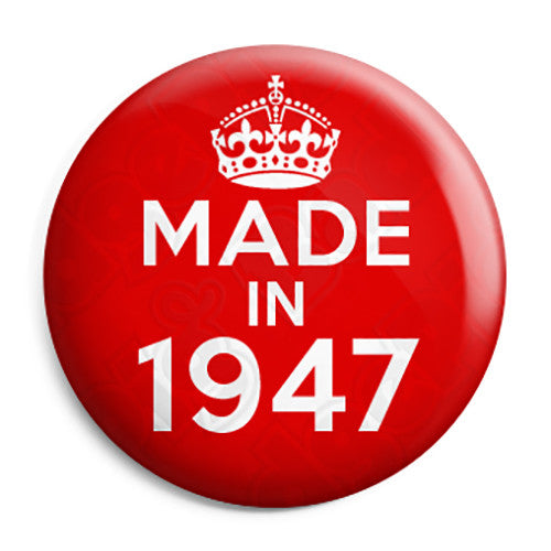 Made in 1947 - Keep Calm Birthday Year of Birth Pin Button Badge