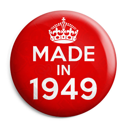 Made in 1949 - Keep Calm Birthday Year of Birth Pin Button Badge