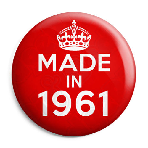 Made in 1961 - Keep Calm Birthday Year of Birth Pin Button Badge