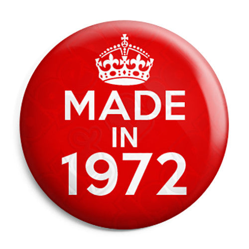 Made in 1972 - Keep Calm Birthday Year of Birth Pin Button Badge
