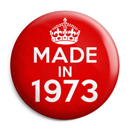 Made in 1973 - Keep Calm Birthday Year of Birth Pin Button Badge