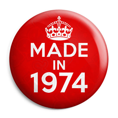 Made in 1974 - Keep Calm Birthday Year of Birth Pin Button Badge