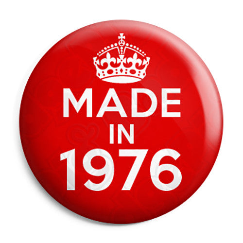 Made in 1976 - Keep Calm Birthday Year of Birth Pin Button Badge