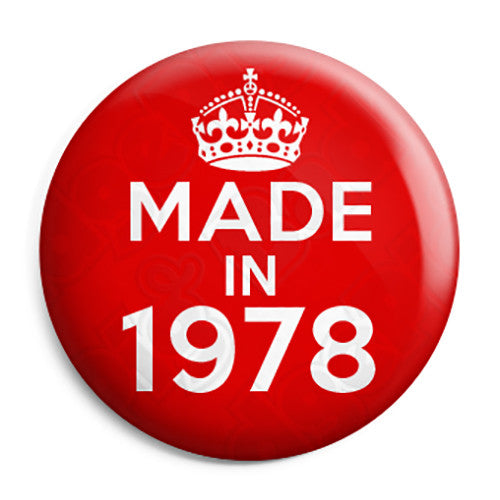 Made in 1978 - Keep Calm Birthday Year of Birth Pin Button Badge