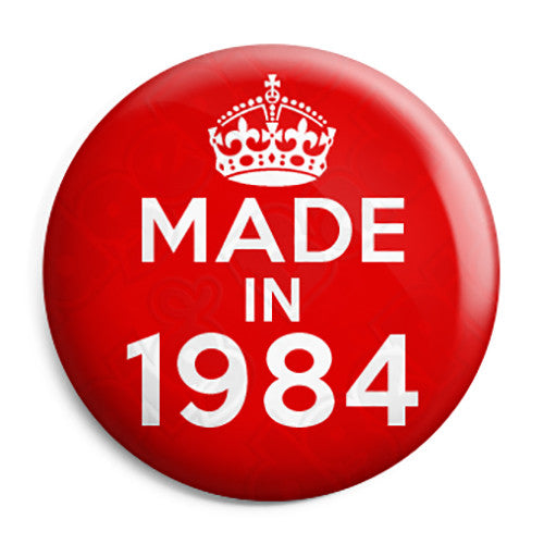 Made in 1984 - Keep Calm Birthday Year of Birth Pin Button Badge