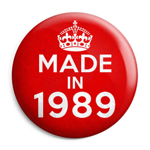 Made in 1989 - Keep Calm Birthday Year of Birth Pin Button Badge