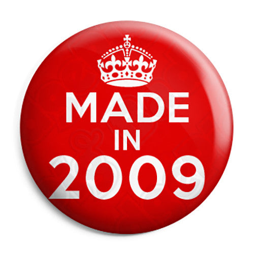 Made in 2009 - Keep Calm Birthday Year of Birth Pin Button Badge