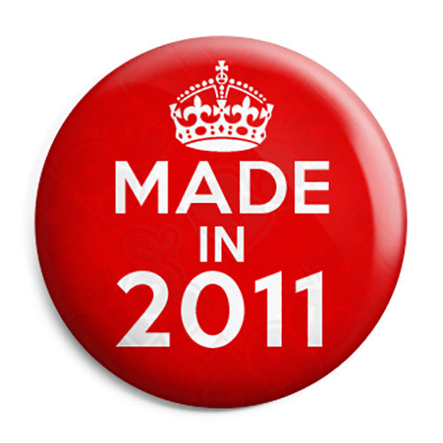 Made in 2011 - Keep Calm Birthday Year of Birth Pin Button Badge