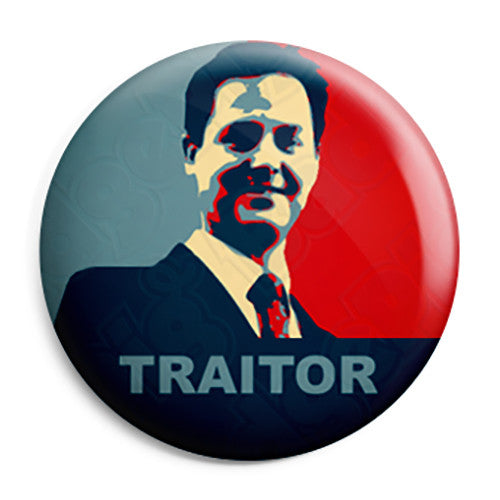 Nick Clegg - Traitor - Lib Dem Political Button Badge