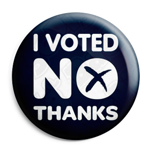 I Voted No Thanks - Scottish Independence - Button Badge