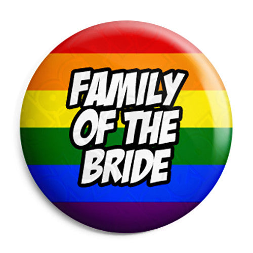 Family of the Bride - LGBT Gay Wedding Pin Button Badge
