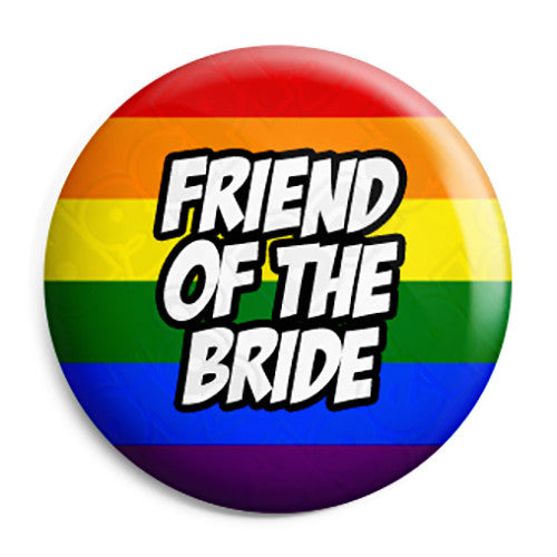Friend of the Bride - LGBT Gay Wedding Pin Button Badge