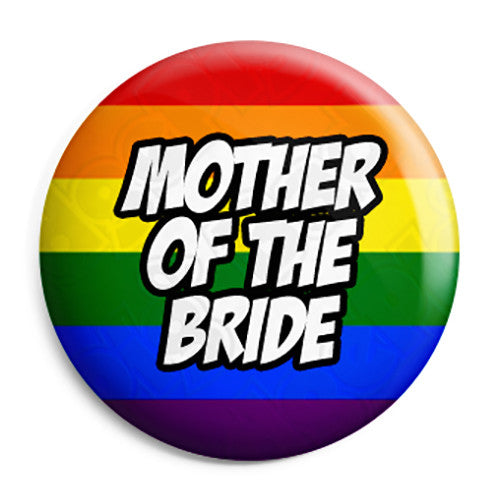Mother of the Bride - LGBT Gay Wedding Pin Button Badge