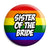 Sister of the Bride - LGBT Gay Wedding Pin Button Badge