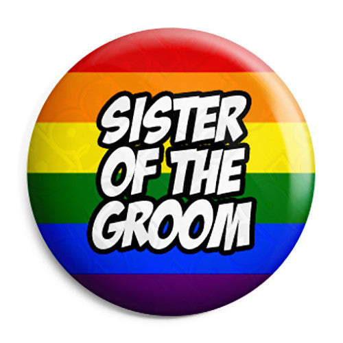 Sister of the Groom - LGBT Gay Wedding Pin Button Badge