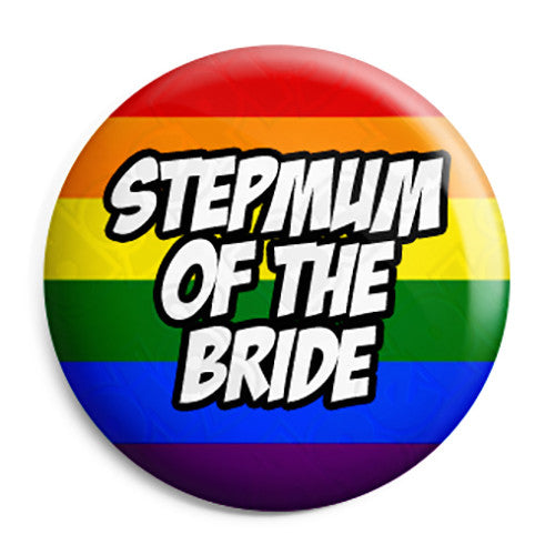 Stepmum of the Bride - LGBT Gay Wedding Pin Button Badge