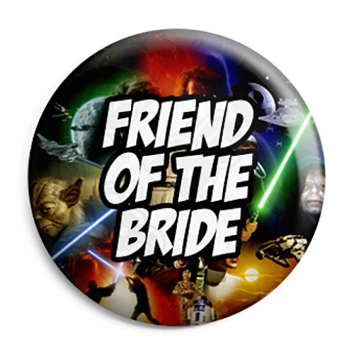 Friend of the Bride - Star Wars Film Movie Theme Wedding Pin Button Badge