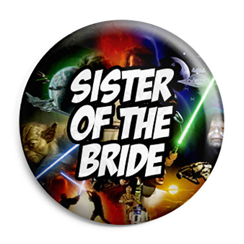 Sister of the Bride - Star Wars Film Movie Theme Wedding Pin Button Badge