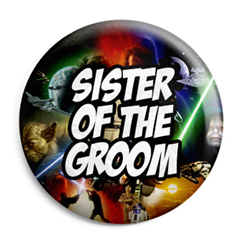 Sister of the Groom - Star Wars Film Movie Theme Wedding Pin Button Badge