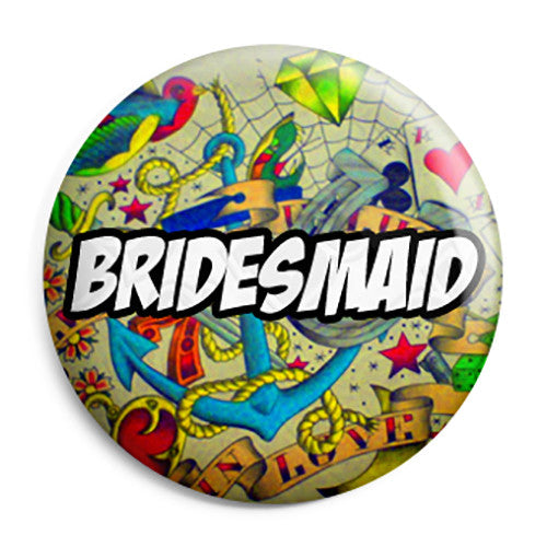 Bridesmaid - Bridesmaids Tattoo Theme Wedding Pin Button Badge
