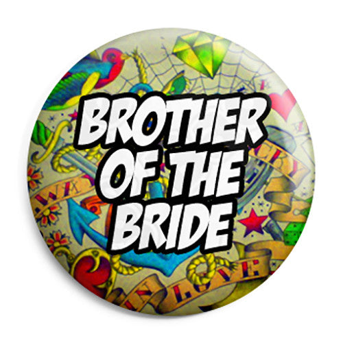 Brother of the Bride - Tattoo Theme Wedding Pin Button Badge