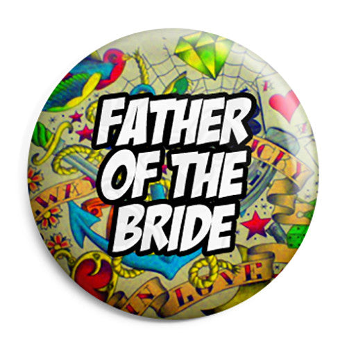 Father of the Bride - Tattoo Theme Wedding Pin Button Badge