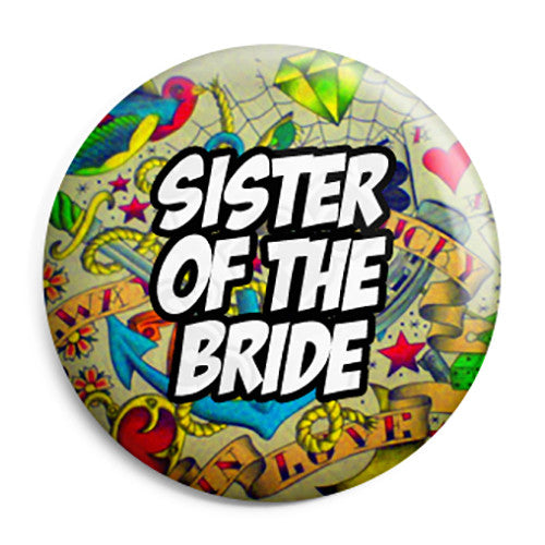 Sister of the Bride - Tattoo Theme Wedding Pin Button Badge