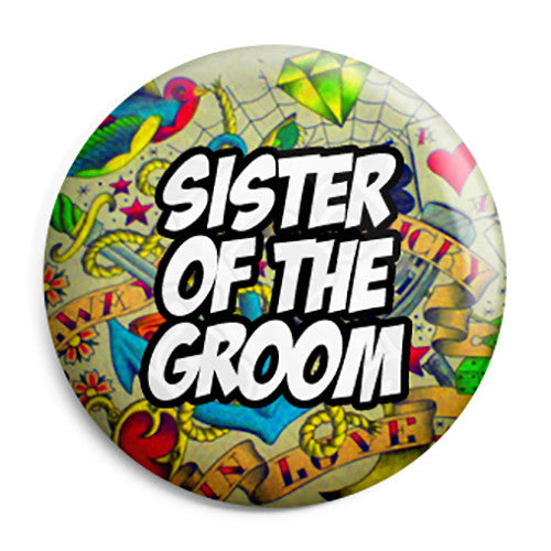 Sister of the Groom - Tattoo Theme Wedding Pin Button Badge