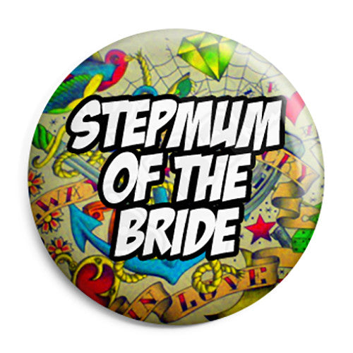 Step Mum of the Bride - Tattoo Theme Wedding Pin Button Badge
