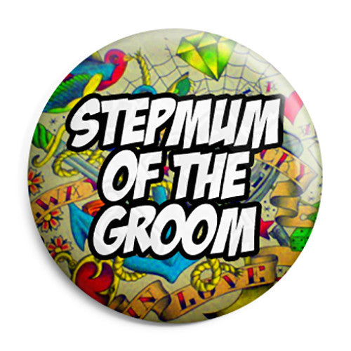 Step Mum of the Groom - Tattoo Theme Wedding Pin Button Badge