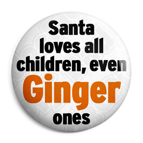 Santa Loves All Children Even Ginger Ones - Christmas Button Badge