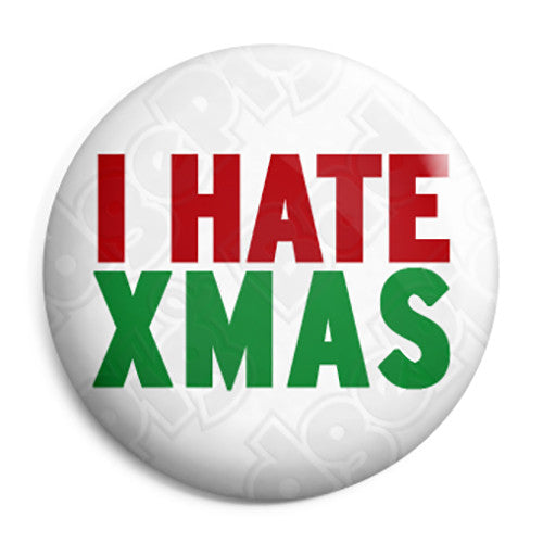I Hate Xmas - Christmas Festive Season Button Badge