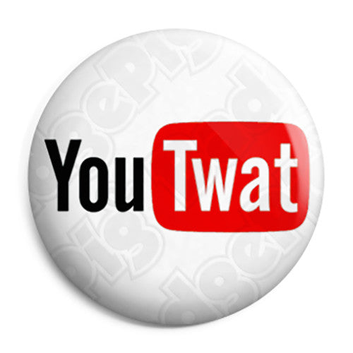 You Twat - You Tube Button Badge