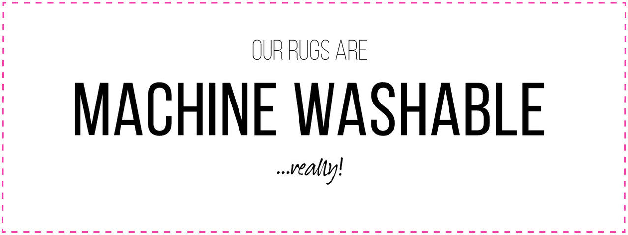 Our rugs are machine washable!