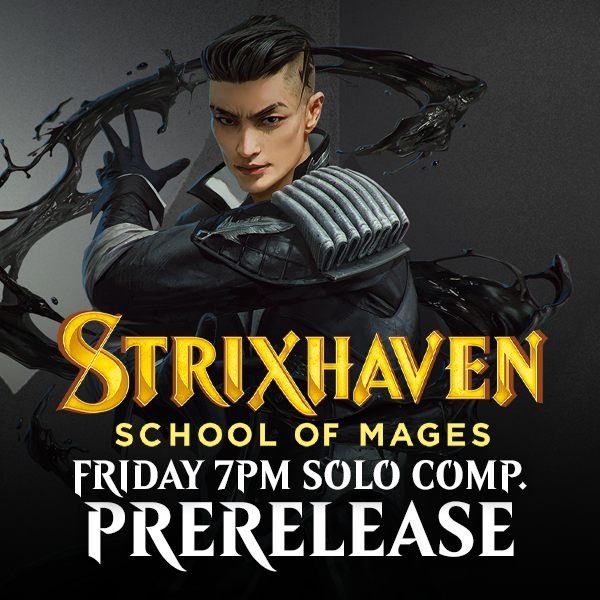 Strixhaven Prerelease - Friday 23 April 7pm Solo Competitive