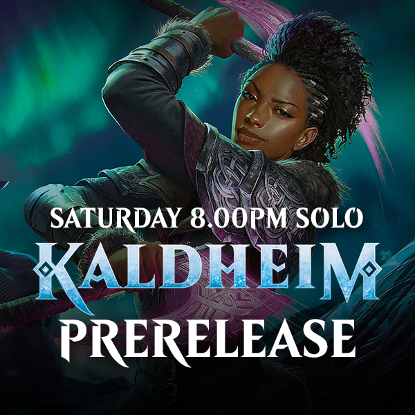 Kaldheim Prerelease - Saturday 6 February  8.00pm Solo