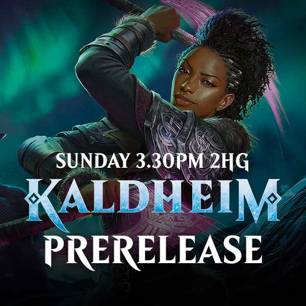 Kaldheim Prerelease - Sunday 7 February 3.30pm 2HG