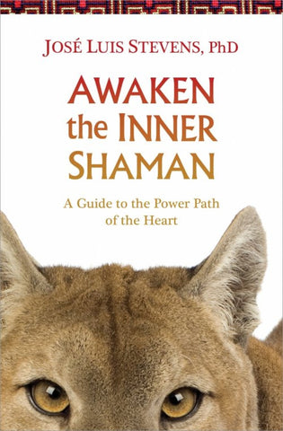 Awaken the Inner Shaman by José Luis Stevens