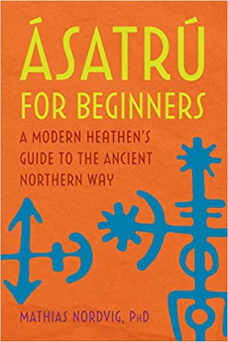 Ásatrú for Beginners: A Modern Heathen's Guide by Mathias Nordvig