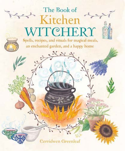 The Book of Kitchen Witchery: Spells, recipes, and rituals
