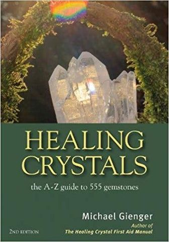 Healing Crystals: The A - Z Guide to 555 Gemstones
