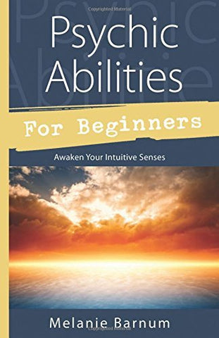 Psychic Abilities for Beginners By: Melanie Barnum