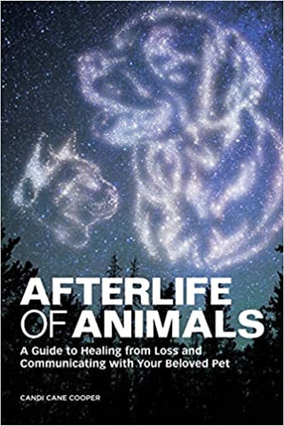 Afterlife of Animals: A Guide by Candi Cane Cooper