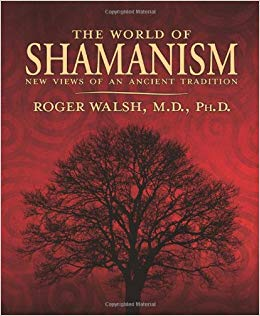 The World of Shamanism By: Roger Walsh