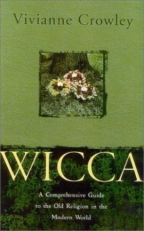 Wicca A Comprehensive Guide to the Old Religion in the Modern World by Crowley, Vivianne [Thorsons,2003] [Paperback] - Cast a Stone
