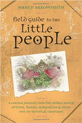 Field Guide to the Little People By:	Nancy Arrowsmith