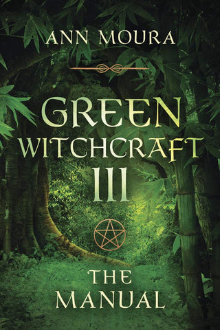 Green Witchcraft The Manual (Green Witchcraft Series Book 3)