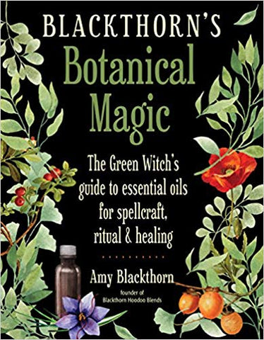 Blackthorn's Botanical Magic by Amy Blackthorn