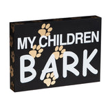 My Children Bark Wooden Sign