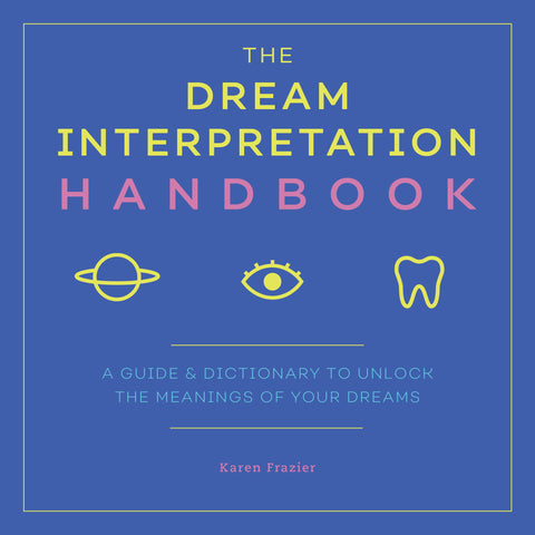 The Dream Interpretation Handbook: by Karen Frazier
